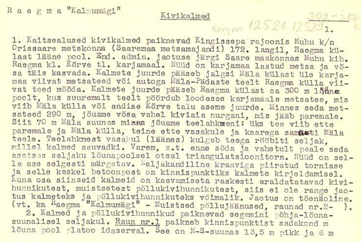 1 - arheoloogiamälestise  - kivikalme, 12529 - pass. registreerinud: V. Lõugas, 1984.